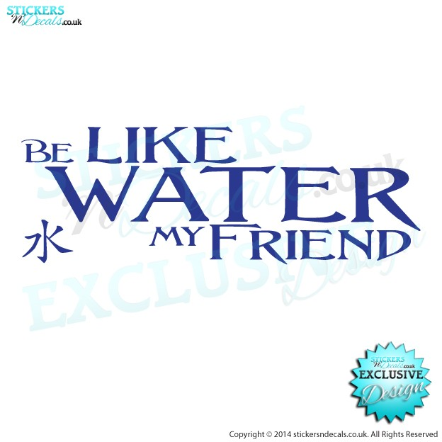Be Like Water My Friend - Car Decal - Window Graphic - Bumper Sticker