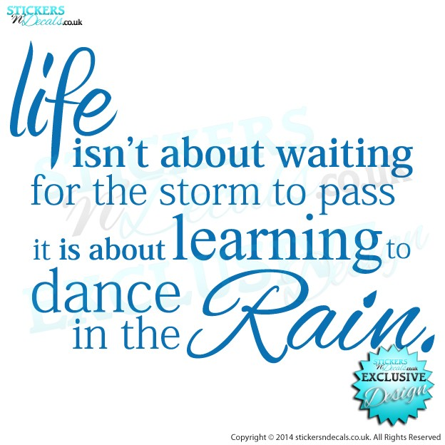 Life Isn`t About Waiting For the Storm To Pass, It Is About Learning To Dance In The Rain - Vinyl Wall Art - Wall Decal - Wall Decor