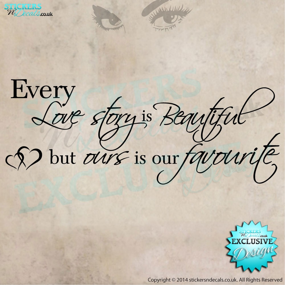 Every Love Story Is Beautiful, But Ours Is Our Favourite - Vinyl Wall Art - Vinyl Wall Decal - Bedroom Wall Decor