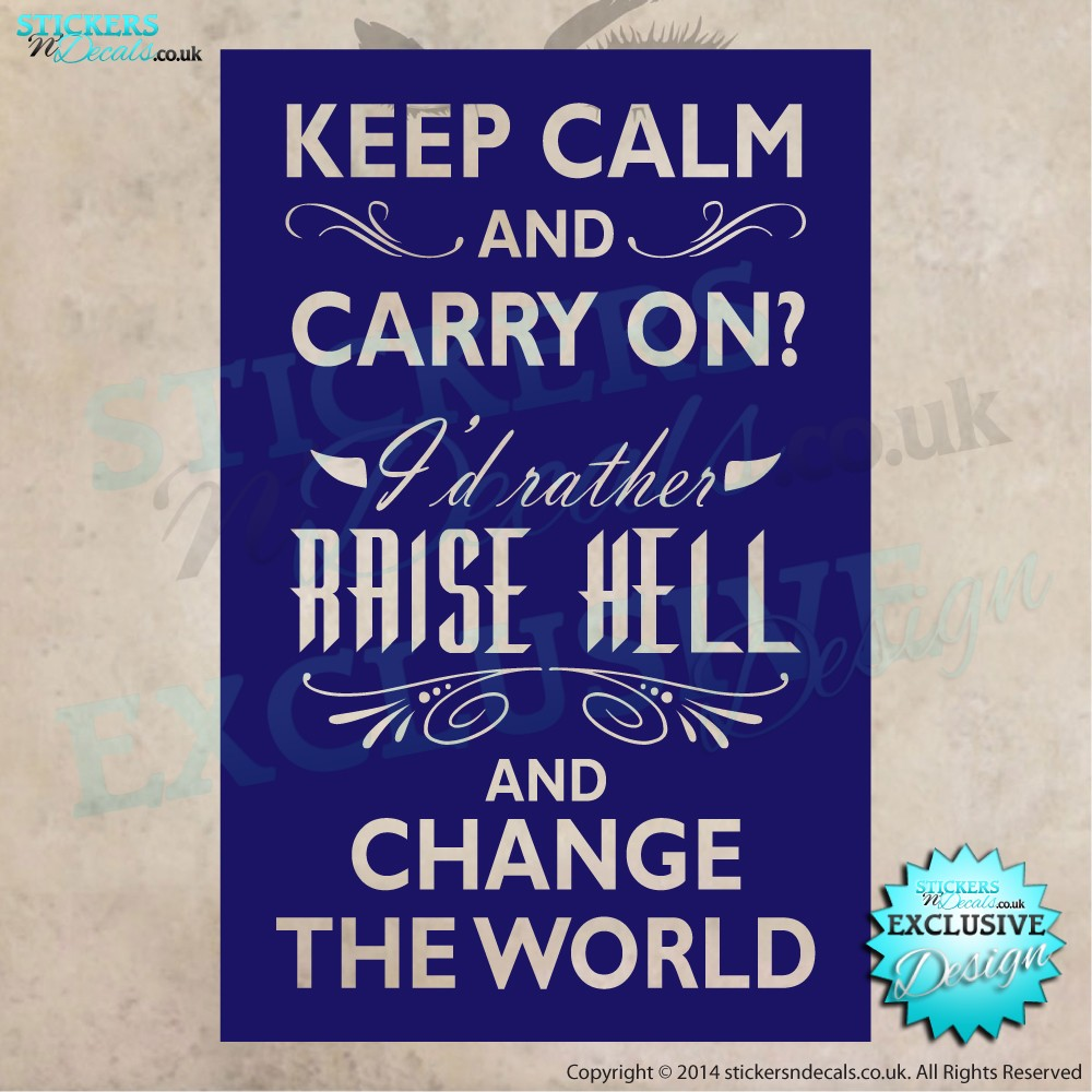 Keep Calm And Carry On ? - I`d Rather Raise Hell And Change The World - Vinyl Wall Art - Wall Decal - Wall Decor