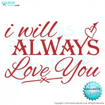I Will Always Love You -x- Vinyl Wall Art - Wall Decal - Bedroom Wall Sticker - Wall Decor