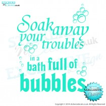 Soak Away Your Troubles In A Bath Full Of Bubbles - Bathroom Wall Art - Vinyl Wall Decal - Wall Decor