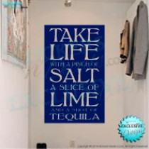 Take Life With A Pinch Of Salt, A Slice Of Lime & A Shot Of Tequilla - Vinyl Wall Art - Vinyl Wall Decal - Wall Decor