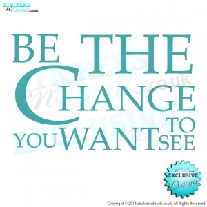 Be The Change You Want To See - Vinyl Wall Art - Vinyl Wall Decal - Wall Decor - Window Sticker