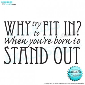 Why Try To Fit In, When Your Born To Stand Out - Vinyl Wall Art - Vinyl Wall Decal - Window Graphic - Wall Decor